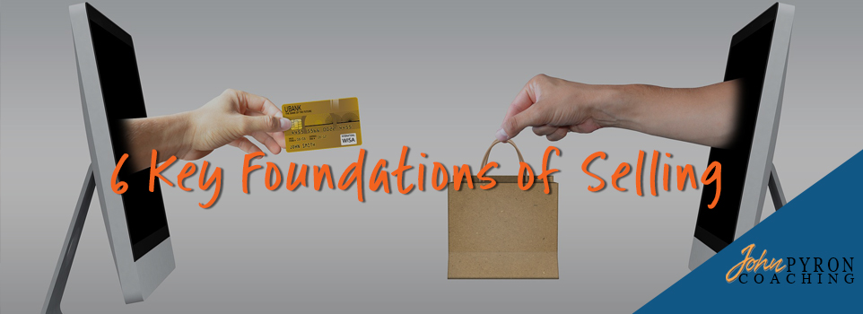 6 Key Foundations of Selling