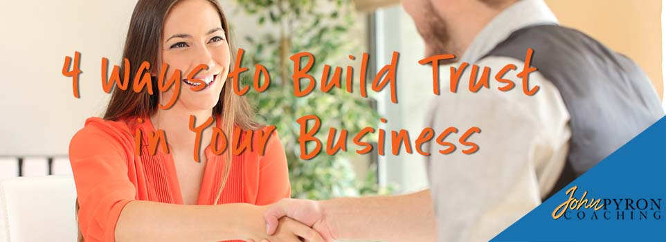 4 Ways to Build Trust in Your Business