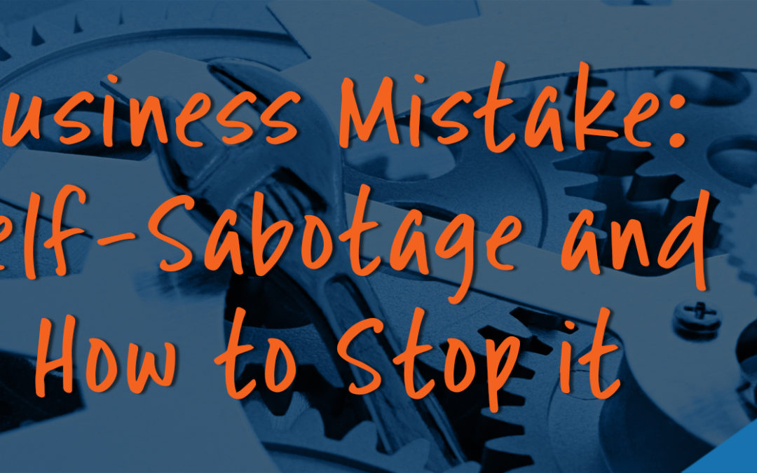 Business Mistake: Self-Sabotage and How to Stop it