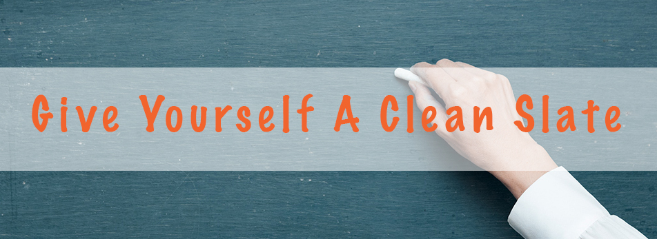 Give Yourself A Clean Slate