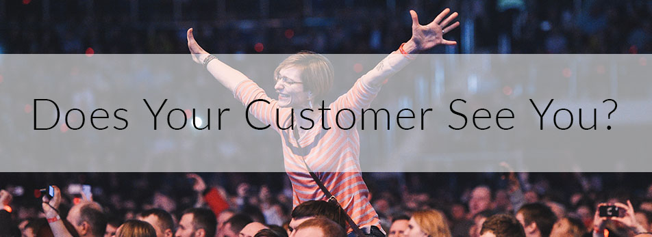 Does Your Customer See You?