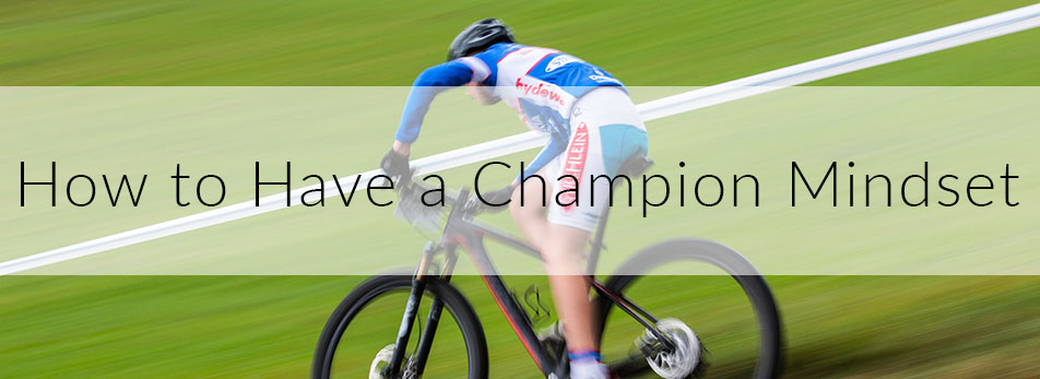How to Have a Champion Mindset