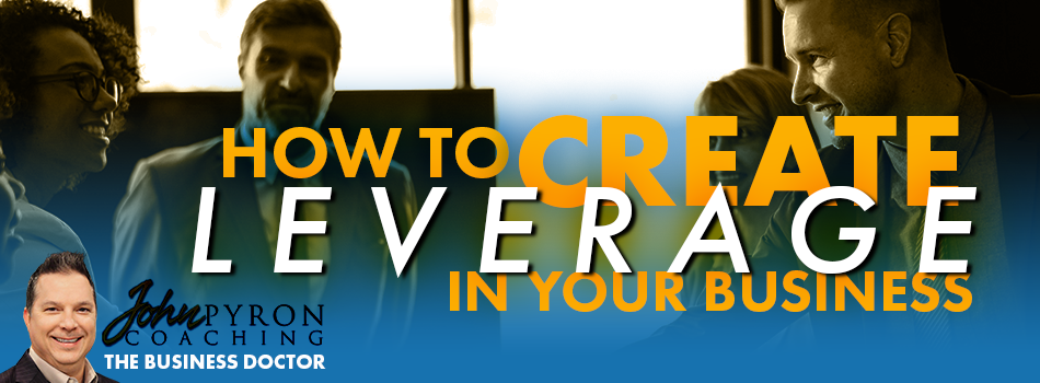 How to Create Leverage in Your Business