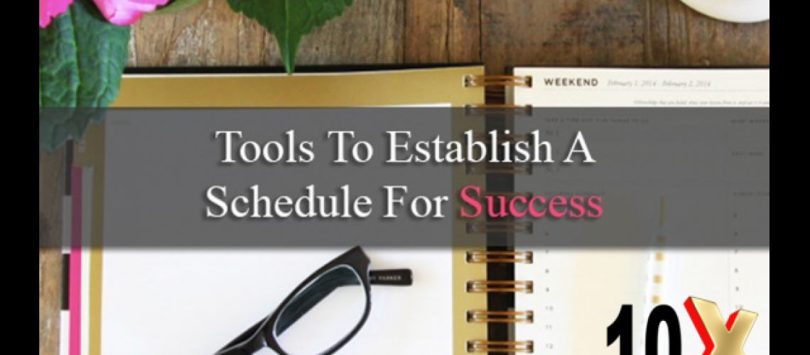 height_360_width_640_overlay_10x_-_Tools_to_Establish_a_Schedule_for_Success